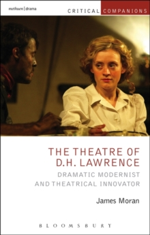 The Theatre of D.H. Lawrence : Dramatic Modernist and Theatrical Innovator, Paperback Book