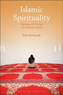 Islamic Spirituality : Theology and Practice for the Modern World, Paperback Book