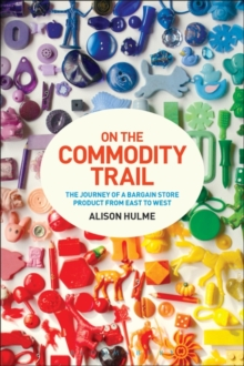 On the Commodity Trail : The Journey of a Bargain Store Product from East to West, Paperback Book