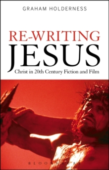 Re-Writing Jesus: Christ in 20th-Century Fiction and Film, Paperback Book