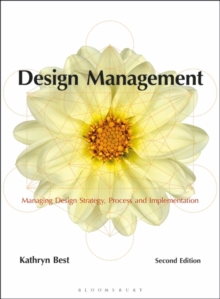 Design Management : Managing Design Strategy, Process and Implementation, Paperback Book