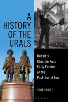 A History of the Urals : Russia's Crucible from Early Empire to the Post-Soviet Era, Paperback / softback Book
