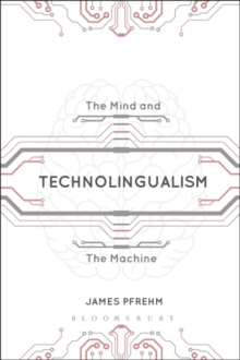 Technolingualism : The Mind and the Machine, Paperback Book