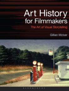 Art History for Filmmakers : The Art of Visual Storytelling, Paperback Book