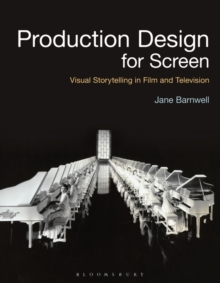 Production Design for Screen : Visual Storytelling in Film and Television, Paperback Book