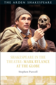 Shakespeare in the Theatre: Mark Rylance at the Globe, Paperback Book