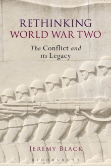 Rethinking World War Two : The Conflict and its Legacy, Paperback Book