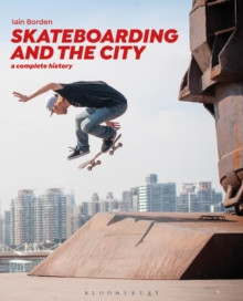 Skateboarding and the City : A Complete History, Paperback / softback Book