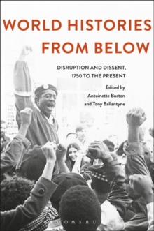 World Histories From Below : Disruption and Dissent, 1750 to the Present, Paperback / softback Book