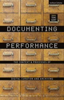 Documenting Performance : The Context and Processes of Digital Curation and Archiving, Paperback Book