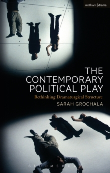 The Contemporary Political Play : Rethinking Dramaturgical Structure, Paperback / softback Book