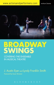 Broadway Swings : Covering the Ensemble in Musical Theatre, Paperback Book
