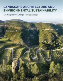 Landscape Architecture and Environmental Sustainability : Creating Positive Change Through Design, Paperback Book