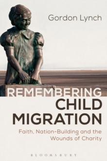 Remembering Child Migration : Faith, Nation-Building and the Wounds of Charity, Paperback Book