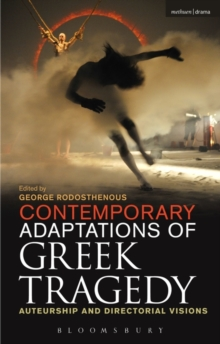 Contemporary Adaptations of Greek Tragedy : Auteurship and Directorial Visions, Paperback / softback Book