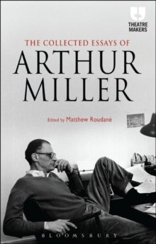 The Collected Essays of Arthur Miller, Paperback / softback Book