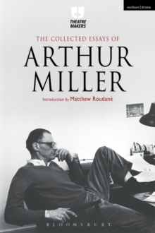 The Collected Essays of Arthur Miller, Hardback Book