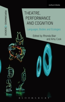 Theatre, Performance and Cognition : Languages, Bodies and Ecologies, Paperback Book