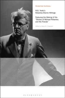 "W.B. Yeats's Robartes-Aherne Writings : Featuring the Making of His ""Stories of Michael Robartes and His Friends"", Hardback Book"