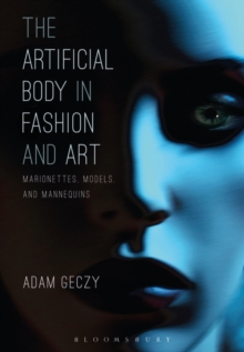 The Artificial Body in Fashion and Art : Marionettes, Models and Mannequins, Hardback Book