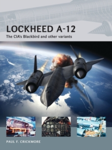 Lockheed A-12 : The CIA's Blackbird and Other Variants, Paperback Book