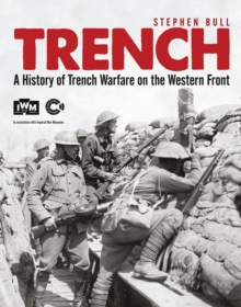 Trench : A History of Trench Warfare on the Western Front, Paperback Book