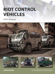 Riot Control Vehicles : 1945-Present, Paperback Book
