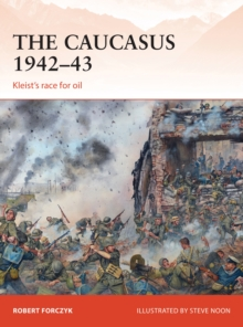 The Caucasus 1942-43 : Kleist's Race for Oil, Paperback Book