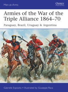 Armies of the War of the Triple Alliance 1864-70 : Paraguay, Brazil, Uruguay & Argentina, Paperback Book