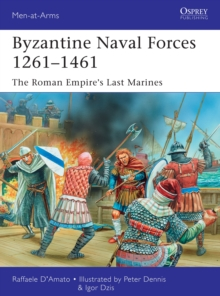 Byzantine Naval Forces 1261-1461 : The Roman Empire's Last Marines, Paperback / softback Book