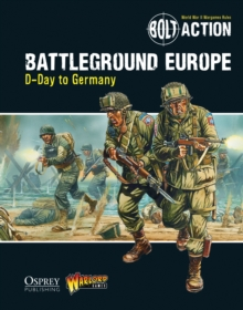 Bolt Action: Battleground Europe : D-Day to Germany, Paperback / softback Book