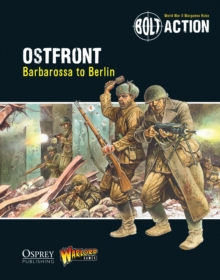 Bolt Action: Ostfront : Barbarossa to Berlin, Paperback / softback Book