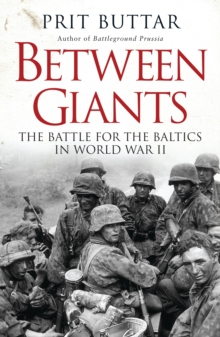 Between Giants : The Battle for the Baltics in World War II, Paperback / softback Book