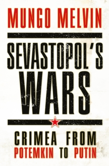 Sevastopol's Wars : Crimea from Potemkin to Putin, Hardback Book