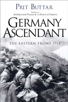 Germany Ascendant : The Eastern Front 1915, Hardback Book