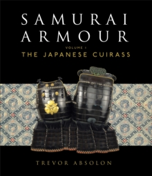 Samurai Armour : Volume I: The Japanese Cuirass, Hardback Book
