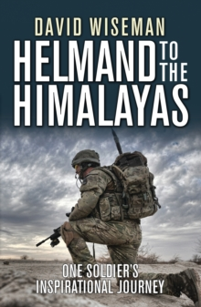 Helmand to the Himalayas : One Soldier's Inspirational Journey, Paperback Book