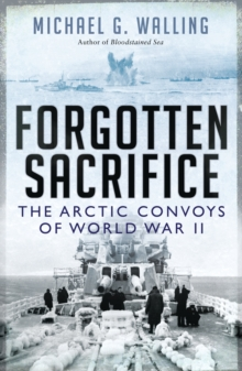 Forgotten Sacrifice : The Arctic Convoys of World War II, Paperback Book