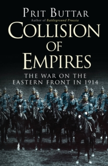 Collision of Empires : The War on the Eastern Front in 1914, Paperback / softback Book