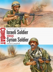 Israeli Soldier vs Syrian Soldier : Golan Heights 1967-73, Paperback / softback Book