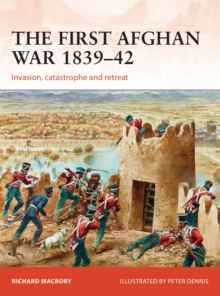 The First Afghan War 1839-42 : Invasion, catastrophe and retreat, Paperback Book