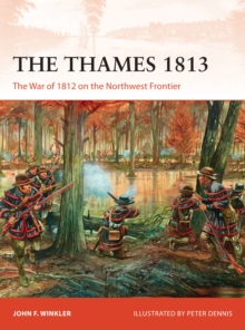 The Thames 1813 : The War of 1812 on the Northwest Frontier, EPUB eBook