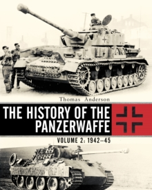 The History of the Panzerwaffe : Volume 2: 1942-45, Hardback Book