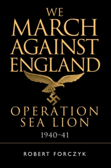 We March Against England : Operation Sea Lion, 1940-41, Hardback Book
