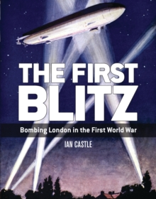 The First Blitz : Bombing London in the First World War, Paperback / softback Book