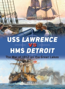 USS Lawrence vs HMS Detroit : The War of 1812 on the Great Lakes, Paperback / softback Book
