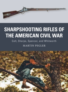 Sharpshooting Rifles of the American Civil War : Colt, Sharps, Spencer, and Whitworth, Paperback Book