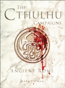 The Cthulhu Campaigns : Ancient Rome, Paperback / softback Book