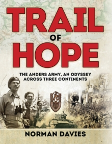 Trail of Hope : The Anders Army, an Odyssey Across Three Continents, Hardback Book