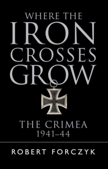 Where the Iron Crosses Grow : The Crimea 1941-44, Paperback / softback Book